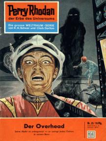 """Perry Rhodan 25: Der Overhead: Perry Rhodan-Zyklus """"Die Dritte Macht"""""""