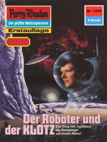 """Perry Rhodan 1315: Der Roboter und der KLOTZ: Perry Rhodan-Zyklus """"Die Gänger des Netzes"""""""
