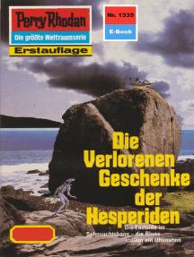 """Perry Rhodan 1335: Die Verlorenen Geschenke der Hesperiden: Perry Rhodan-Zyklus """"Die Gänger des Netzes"""""""