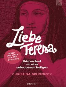 Liebe Teresa: Briefwechsel mit einer unbequemen Heiligen.  Teresa von Avila zum 500. Geburtstag