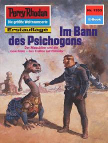 """Perry Rhodan 1333: Im Bann des Psichogons: Perry Rhodan-Zyklus """"Die Gänger des Netzes"""""""