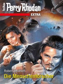 Perry Rhodan-Extra: Die Menschenforscher