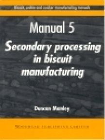 Biscuit, Cookie and Cracker Manufacturing Manuals: Manual 5: Secondary Processing in Biscuit Manufacturing