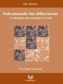 Solventando las diferencias: La ideología del mestizaje en Cuba.