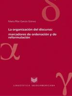 La organización del discurso: marcadores de ordenación y de reformulación