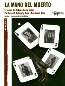La mano del muerto: El ocaso del Salvaje Oeste según Pat Garrett, Calamity Jane y Deadwood Dick