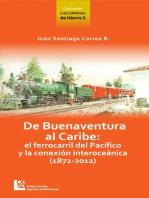 Los Caminos de Hierro 5. De Buenaventura al Caribe: El ferrocarril del Pacífico y la conexión interoceánica (1872 - 2012)