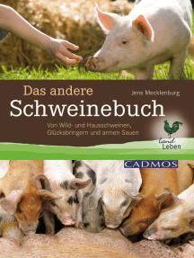 Das andere Schweinebuch: Von Wild- und Hausschweinen, Glücksbringern und armen Sauen
