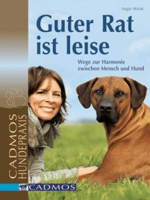 Guter Rat ist leise: Wege zur Harmonie zwischen Mensch und Hund