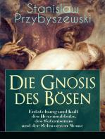 Die Gnosis des Bösen - Entstehung und Kult des Hexensabbats, des Satanismus und der Schwarzen Messe