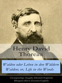 Walden oder Leben in den Wäldern / Walden; or, Life in the Woods - Zweisprachige Ausgabe: Zweisprachige Ausgabe (Deutsch-Englisch) / Bilingual edition (German-English)
