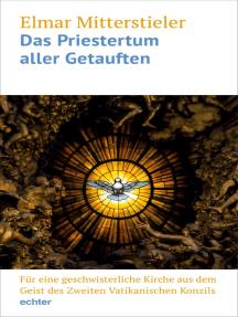 Das Priestertum aller Getauften: Für eine geschwisterliche Kirche aus dem Geist des Zweiten Vatikanischen Konzils  Impulse und Quellentexte