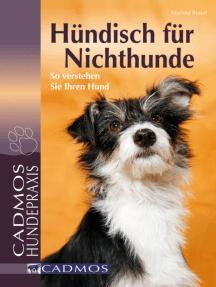 Hündisch für Nichthunde: So verstehen Sie Ihren Hund