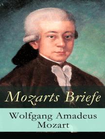 Mozarts Briefe: Ausgewählt Korrespondenz (1769 - 1791)