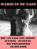 Die 120 Tage von Sodom - Justine - Juliette - Die Philosophie im Boudoir (4 Meisterwerke der Erotik und BDSM)