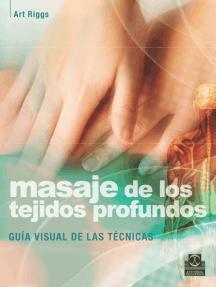 Masaje de los tejidos profundos: Guía visual de las técnicas
