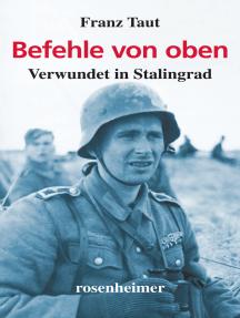 Befehle von oben: Verwundet in Stalingrad