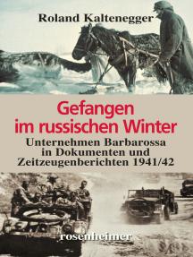 Gefangen im russischen Winter: Unternehmen Barbarossa in Dokumenten und Zeitzeugenberichten 1941/42