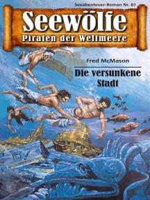 Seewölfe - Piraten der Weltmeere 87: Die versunkene Stadt
