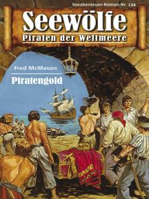 Seewölfe - Piraten der Weltmeere 134: Piratengold