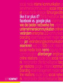 Like it or Plus it? - Facebook vs. Google Plus: Wie die beiden Netzwerke Ihre Unternehmenskommunikation verändern
