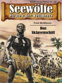 Seewölfe - Piraten der Weltmeere 128: Das Sklavenschiff