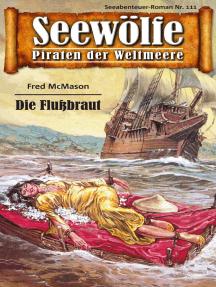 Seewölfe - Piraten der Weltmeere 111: Die Flußbraut
