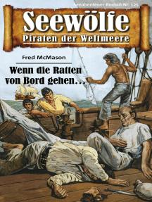 Seewölfe - Piraten der Weltmeere 125: Wenn die Ratten von Bord gehen...