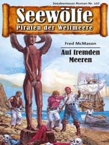 Seewölfe - Piraten der Weltmeere 107: Auf fremden Meeren