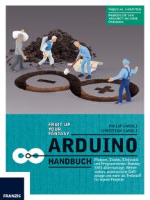 Arduino Handbuch: Platinen, Shields, Elektronik und Programmieren: Roboter, SMS-Alarmanlage, Wetterstation, automatische Gießanlage und mehr als Treibstoff für eigene Projekte