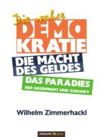 Die wahre Demokratie. Die Macht des Geldes - Das Paradies der Gegenwart und Zukunft
