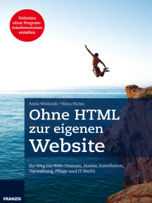 Ohne HTML zur eigenen Website: Ihr Weg ins Web: Domain, Hoster, Installation, Verwaltung, Pflege und IT-Recht
