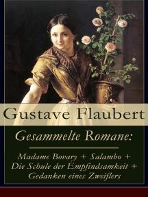 Gesammelte Romane: Madame Bovary + Salambo + Die Schule der Empfindsamkeit + Gedanken eines Zweiflers