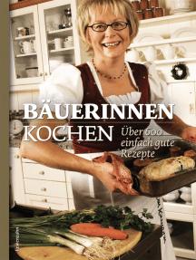 Bäuerinnen kochen: Über 600 einfach gute Rezepte