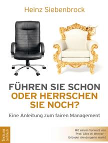 Führen Sie schon oder herrschen Sie noch?: Eine Anleitung zum fairen Management
