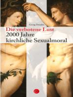 Die verbotene Lust: 2000 Jahre kirchliche Sexualmoral
