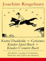Kuttel Daddeldu + Geheimes Kinder-Spiel-Buch + Kinder-Verwirr-Buch (Gedichte, Lustige Geschichten, Märchen und Spiele für Kinder)