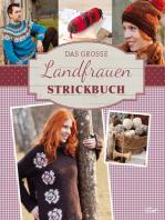 Das große Landfrauen Strickbuch: Die schönsten Mode- und Dekoideen im Landhaus-Stil stricken