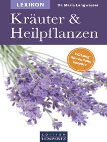 Lexikon der Kräuter und Heilpflanzen: Wirkung- Anwendung- Rezepte