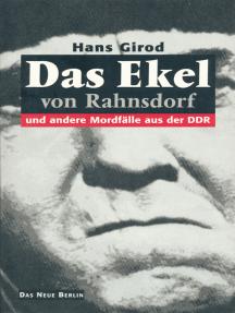 Das Ekel von Rahnsdorf: und andere Mordfälle aus der DDR