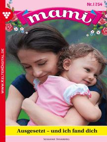 Mami 1754 – Familienroman: Ausgesetzt – und ich fand dich