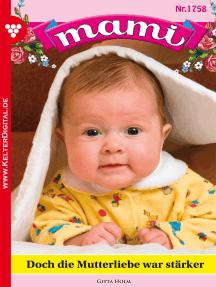 Mami 1758 – Familienroman: Doch die Mutterliebe war stärker