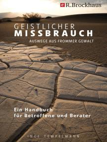 Geistlicher Missbrauch: Auswege aus frommer Gewalt-Ein Handbuch für Betroffene und Berater