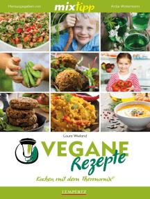MIXtipp Vegane Rezepte: Kochen mit dem Thermomix TM5 und TM31