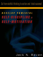 Develop Powerful Self-Discipline and Self-Motivation - Go From Wishful Thinking to Action and Total Success!