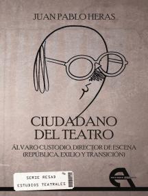 Ciudadano del teatro: Álvaro Custodio, director de escena (Répública, exilio y transición)