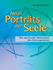 Neun Porträts der Seele: Die spirituelle Dimension des Enneagramms