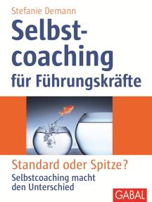 Selbstcoaching für Führungskräfte: Standard oder Spitze? Selbstcoaching macht den Unterschied
