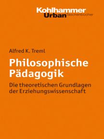 Philosophische Pädagogik: Die theoretischen Grundlagen der Erziehungswissenschaft