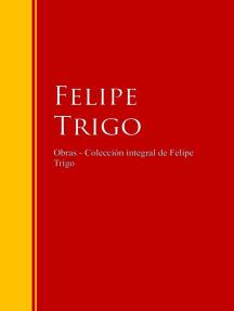 Obras - Colección de Felipe Trigo: Biblioteca de Grandes Escritores